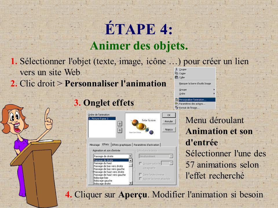 ÉTAPE 4: Animer des objets. 1. Sélectionner l'objet (texte, image, icône …) pour créer un lien vers un site Web 2. Clic droit > Personnaliser l'animat