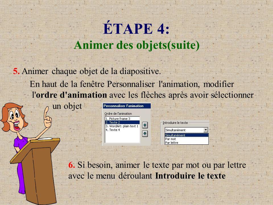 ÉTAPE 4: Animer des objets(suite) 5. Animer chaque objet de la diapositive. 6. Si besoin, animer le texte par mot ou par lettre avec le menu déroulant
