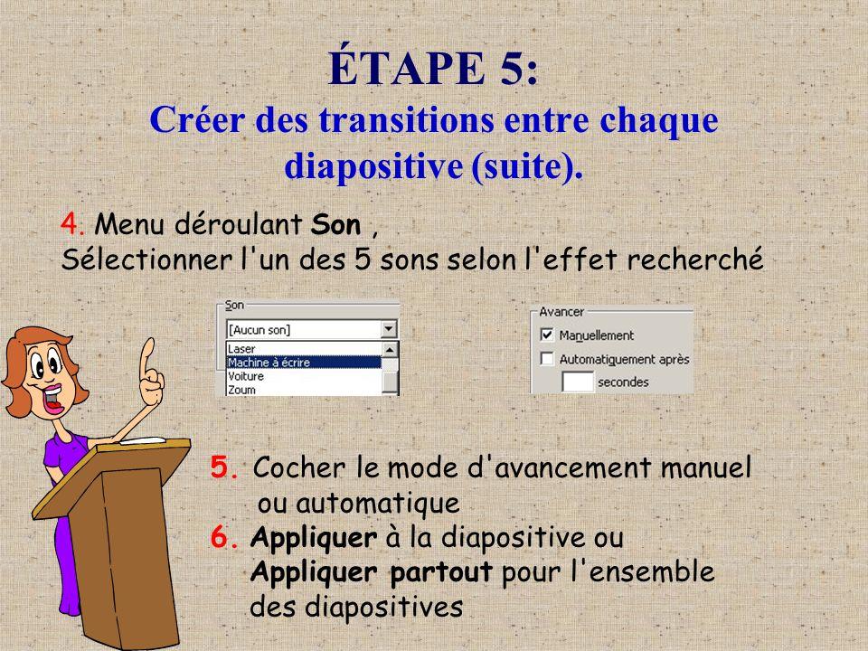 ÉTAPE 5: Créer des transitions entre chaque diapositive (suite). 4. Menu déroulant Son, Sélectionner l'un des 5 sons selon l'effet recherché 5. Cocher