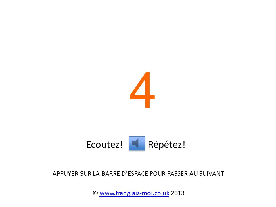 Ecoutez! Répétez! 3 © www.franglais-moi.co.uk 2013www.franglais-moi.co.uk
