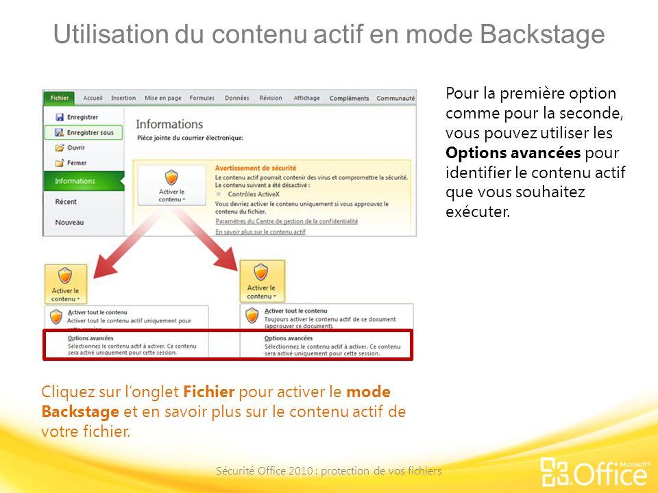 Utilisation du contenu actif en mode Backstage Sécurité Office 2010 : protection de vos fichiers Cliquez sur longlet Fichier pour activer le mode Back