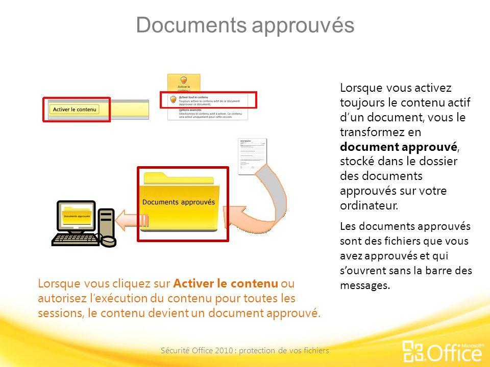 Documents approuvés Sécurité Office 2010 : protection de vos fichiers Lorsque vous cliquez sur Activer le contenu ou autorisez lexécution du contenu p
