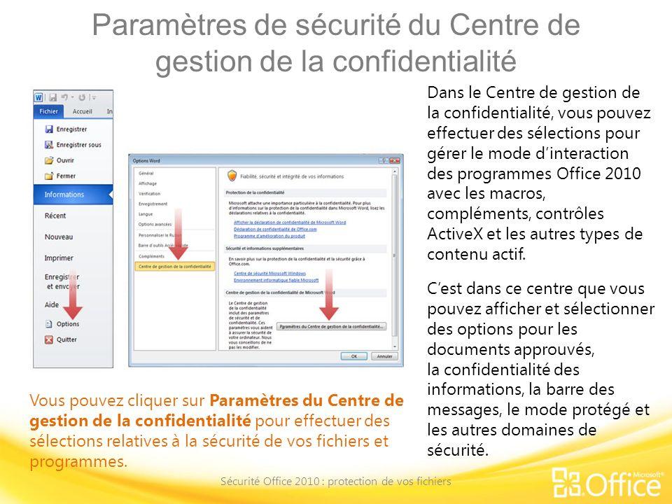 Paramètres de sécurité du Centre de gestion de la confidentialité Sécurité Office 2010 : protection de vos fichiers Vous pouvez cliquer sur Paramètres