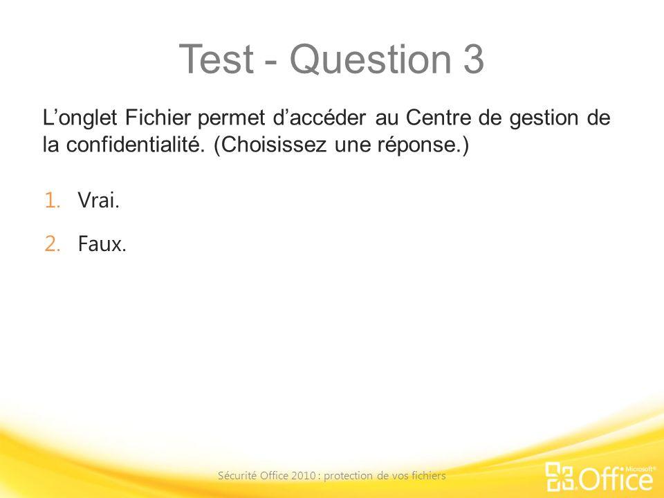 Test - Question 3 Longlet Fichier permet daccéder au Centre de gestion de la confidentialité. (Choisissez une réponse.) Sécurité Office 2010 : protect