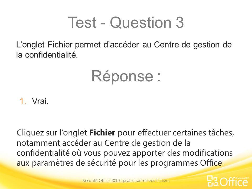 Test - Question 3 Sécurité Office 2010 : protection de vos fichiers Cliquez sur longlet Fichier pour effectuer certaines tâches, notamment accéder au