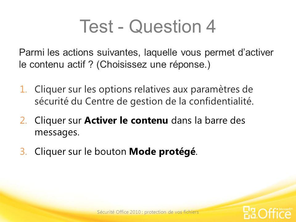 Test - Question 4 Parmi les actions suivantes, laquelle vous permet dactiver le contenu actif ? (Choisissez une réponse.) Sécurité Office 2010 : prote