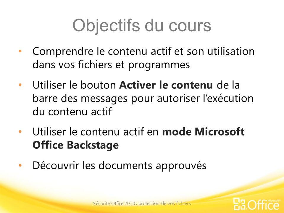 Objectifs du cours Comprendre le contenu actif et son utilisation dans vos fichiers et programmes Utiliser le bouton Activer le contenu de la barre de