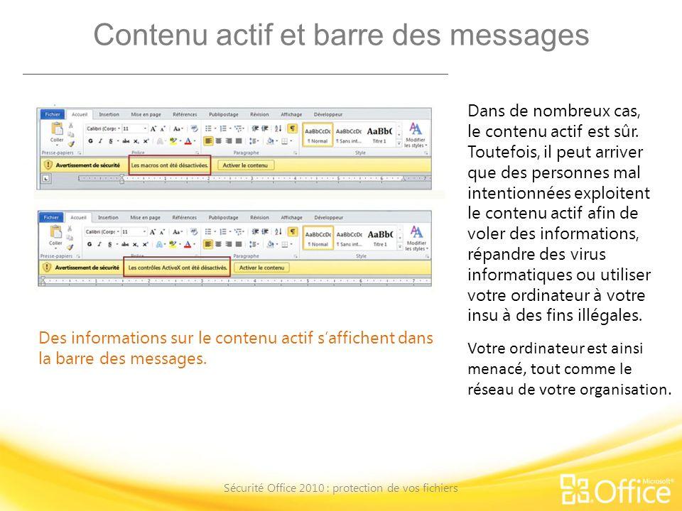 Contenu actif et barre des messages Sécurité Office 2010 : protection de vos fichiers Des informations sur le contenu actif saffichent dans la barre d