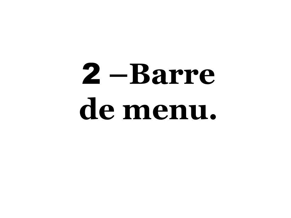 2 –Barre de menu.