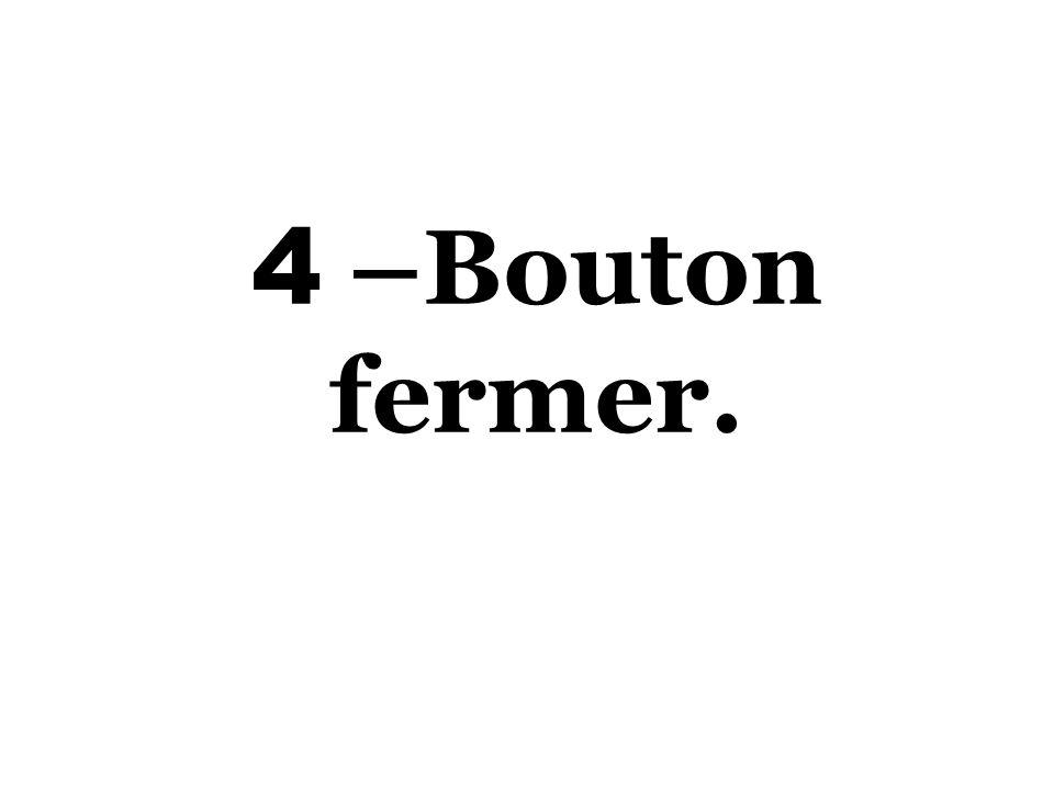 4 –Bouton fermer.