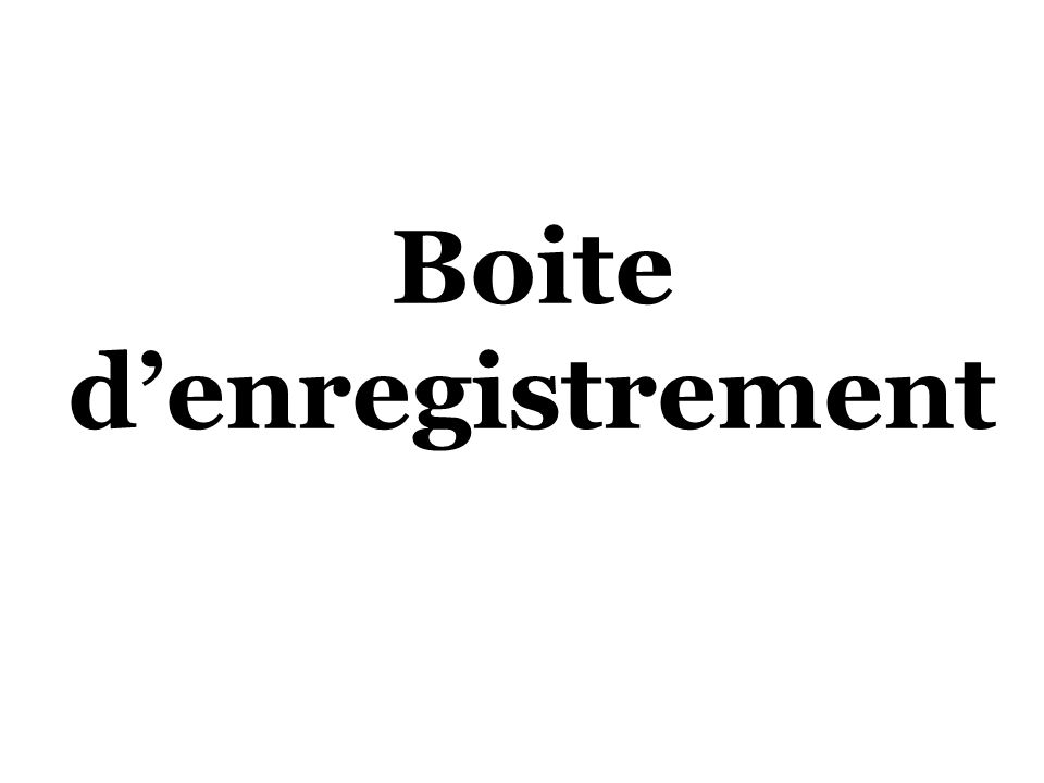 Boite denregistrement