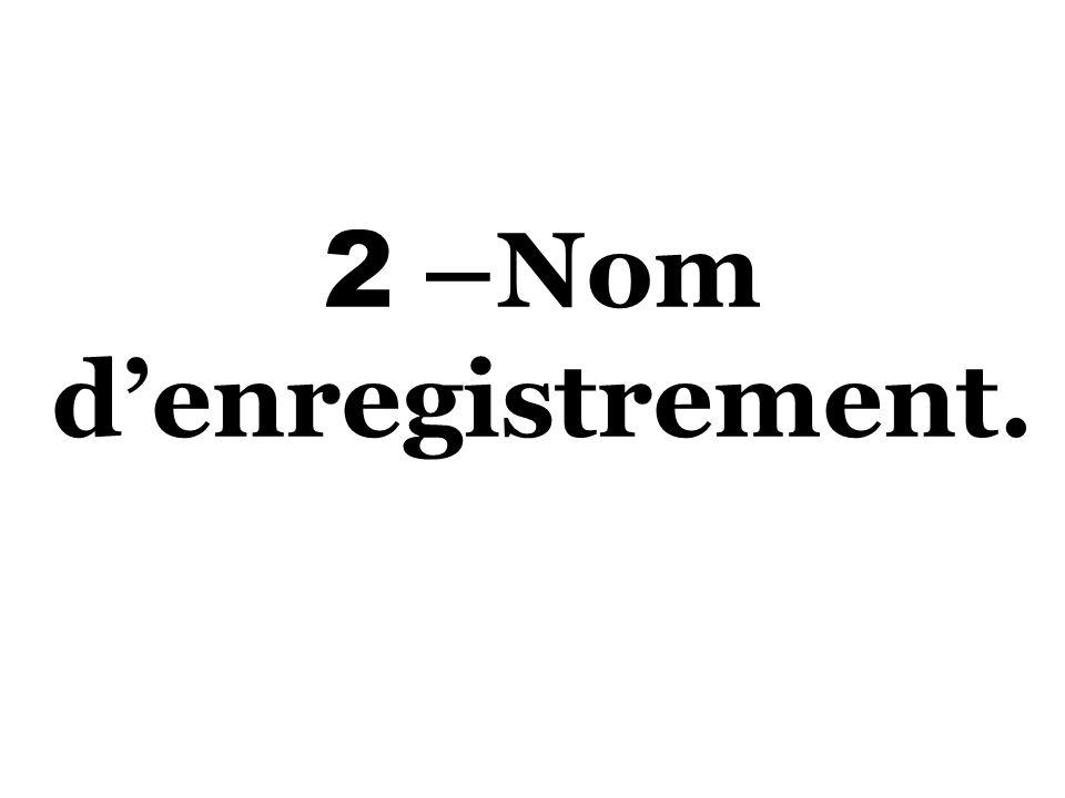 2 –Nom denregistrement.