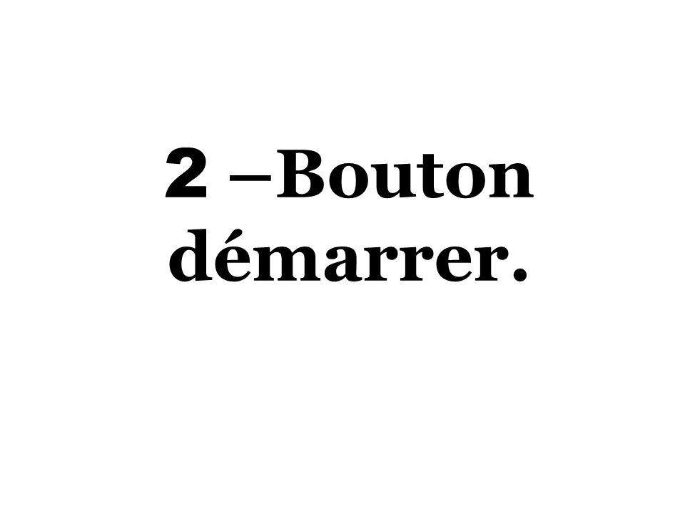 2 –Bouton démarrer.