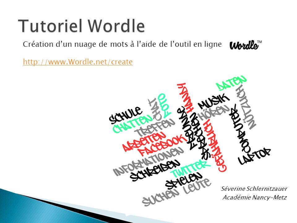 Séverine Schlernitzauer Académie Nancy-Metz Création dun nuage de mots à laide de loutil en ligne Wordle http://www.Wordle.net/create