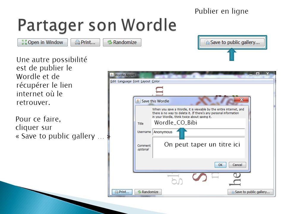 Une autre possibilité est de publier le Wordle et de récupérer le lien internet où le retrouver. Publier en ligne Pour ce faire, cliquer sur « Save to