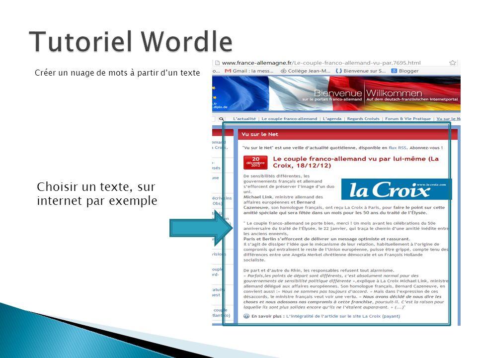 Créer un nuage de mots à partir dun texte http://www.france-allemagne.fr/Le-couple-franco-allemand-vu-par,7695.html Sélectionner le texte et linsérer dans le cadre On peut également indiquer ladresse internet où se trouve le texte Générer le nuage en cliquant sur Go ou Submit
