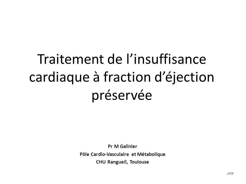 Traitement de linsuffisance cardiaque à fraction déjection préservée Pr M Galinier Pôle Cardio-Vasculaire et Métabolique CHU Rangueil, Toulouse 2009