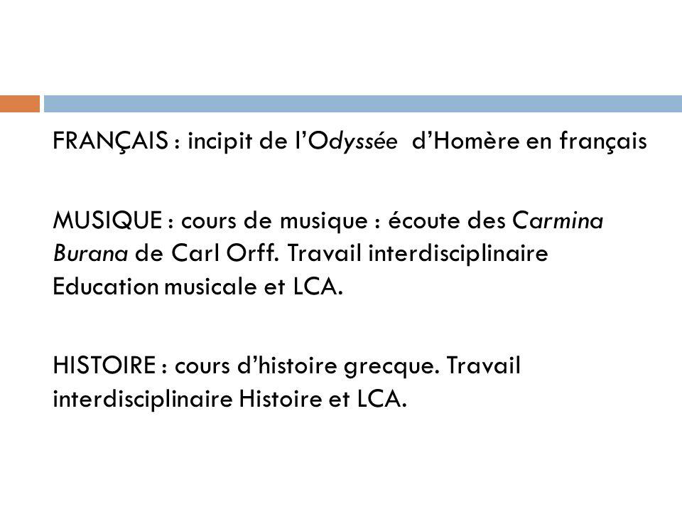 FRANÇAIS : incipit de lOdyssée dHomère en français MUSIQUE : cours de musique : écoute des Carmina Burana de Carl Orff. Travail interdisciplinaire Edu