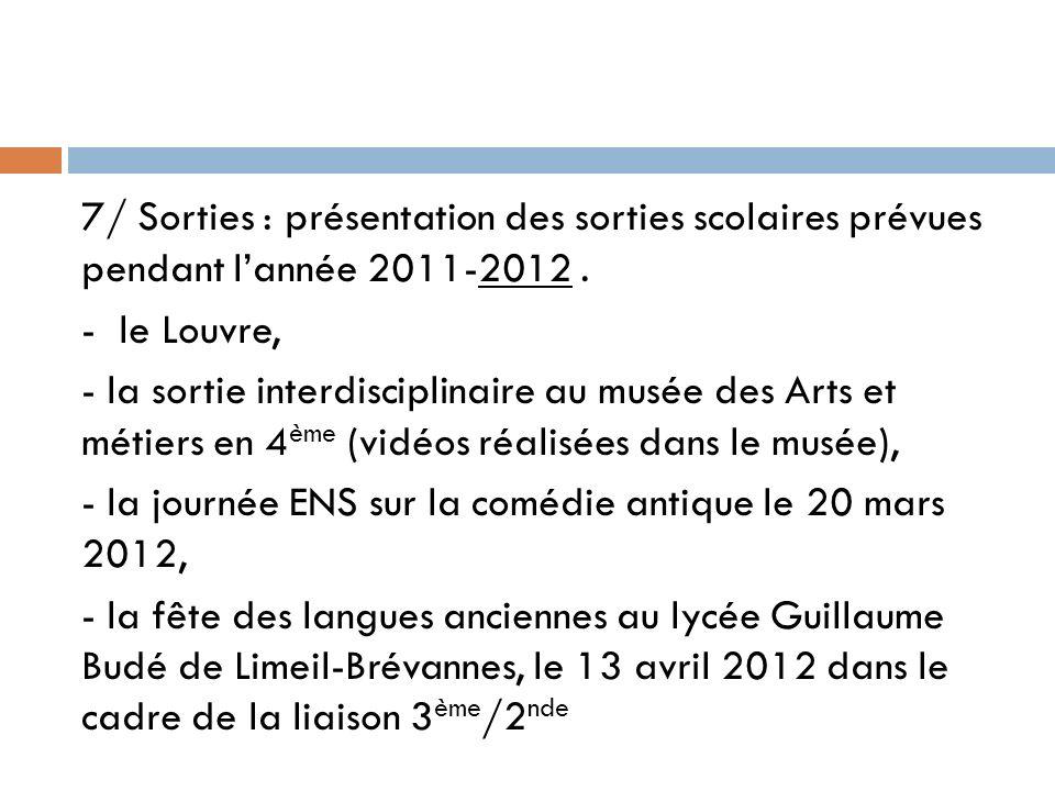 7/ Sorties : présentation des sorties scolaires prévues pendant lannée 2011-2012. - le Louvre, - la sortie interdisciplinaire au musée des Arts et mét