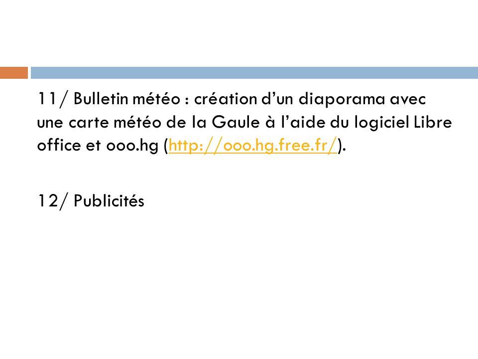 11/ Bulletin météo : création dun diaporama avec une carte météo de la Gaule à laide du logiciel Libre office et ooo.hg (http://ooo.hg.free.fr/).http:
