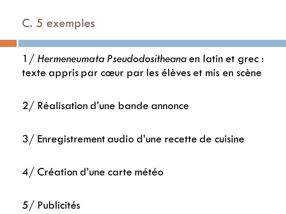 C. 5 exemples 1/ Hermeneumata Pseudodositheana en latin et grec : texte appris par cœur par les élèves et mis en scène 2/ Réalisation dune bande annon