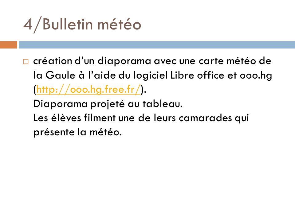 4/Bulletin météo création dun diaporama avec une carte météo de la Gaule à laide du logiciel Libre office et ooo.hg (http://ooo.hg.free.fr/). Diaporam