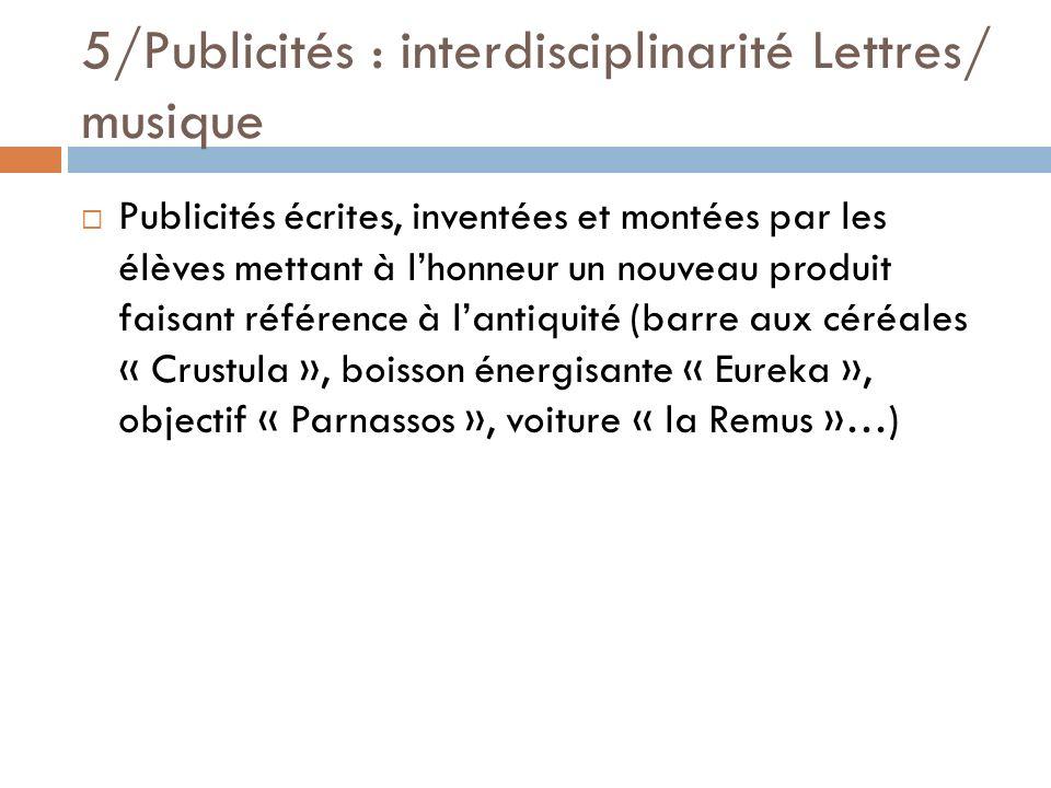 5/Publicités : interdisciplinarité Lettres/ musique Publicités écrites, inventées et montées par les élèves mettant à lhonneur un nouveau produit fais