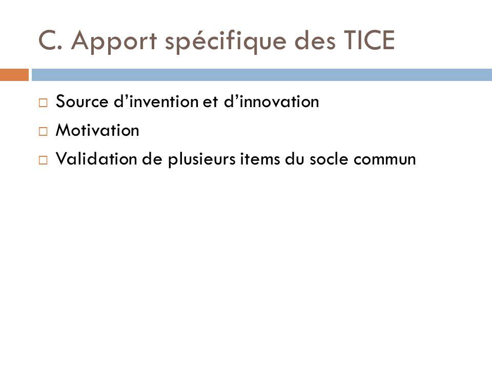 C. Apport spécifique des TICE Source dinvention et dinnovation Motivation Validation de plusieurs items du socle commun