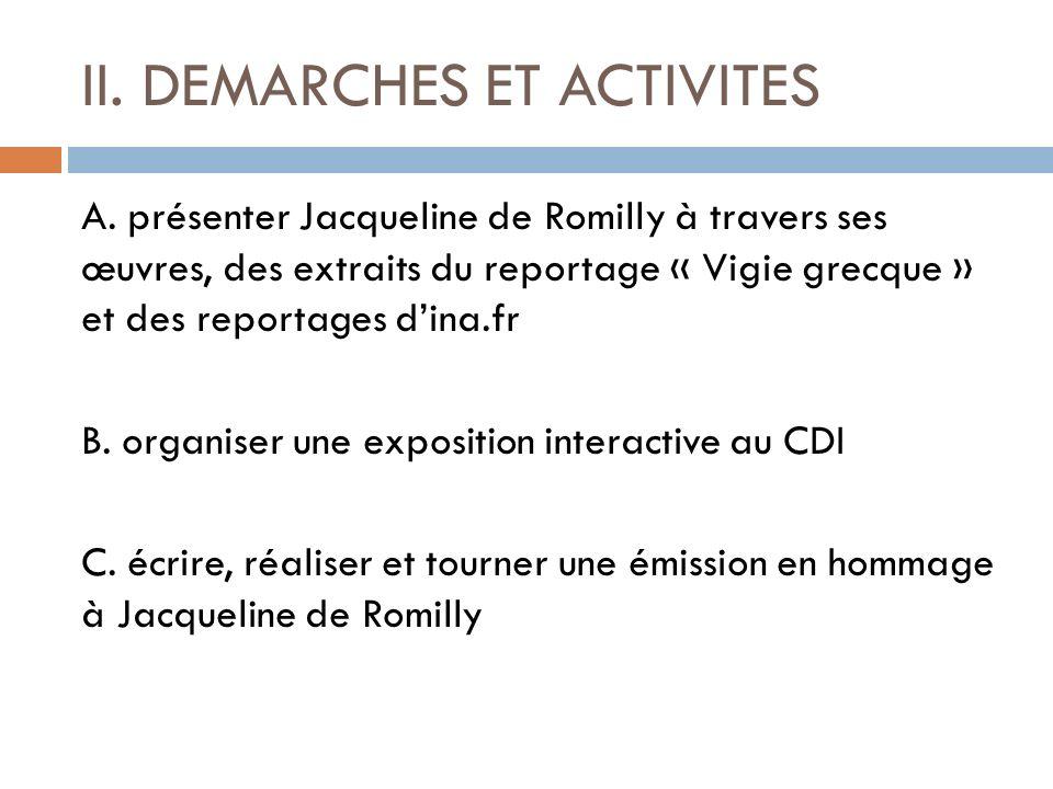 II. DEMARCHES ET ACTIVITES A. présenter Jacqueline de Romilly à travers ses œuvres, des extraits du reportage « Vigie grecque » et des reportages dina