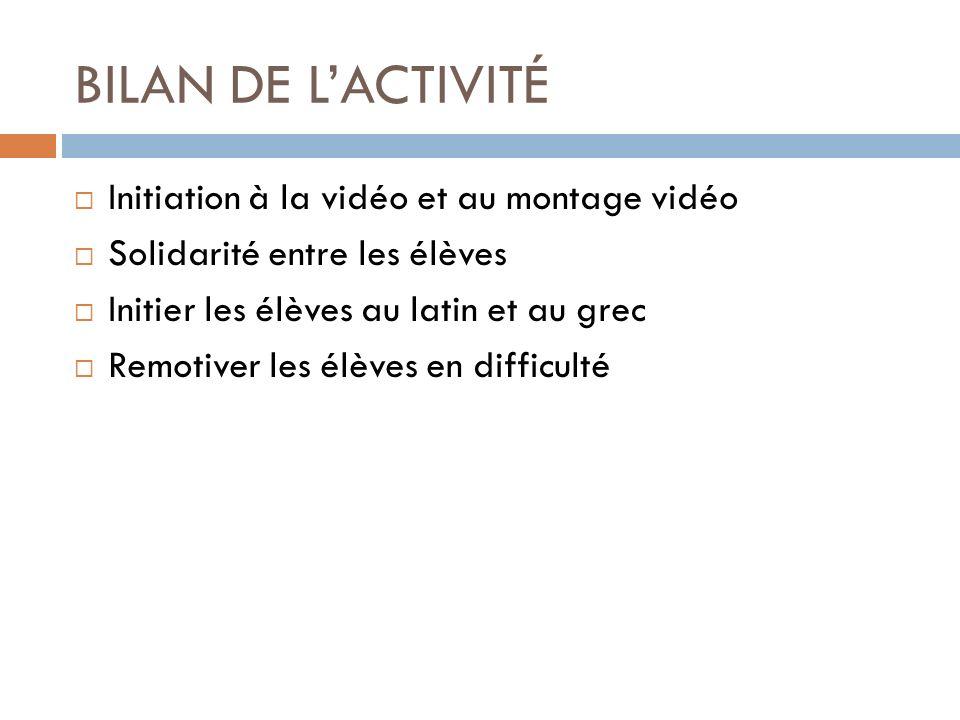 BILAN DE LACTIVITÉ Initiation à la vidéo et au montage vidéo Solidarité entre les élèves Initier les élèves au latin et au grec Remotiver les élèves e