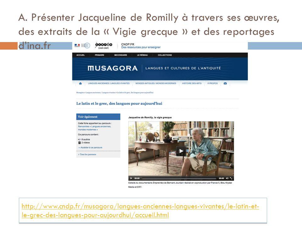 A. Présenter Jacqueline de Romilly à travers ses œuvres, des extraits de la « Vigie grecque » et des reportages dina.fr http://www.cndp.fr/musagora/la