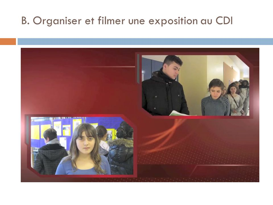 B. Organiser et filmer une exposition au CDI