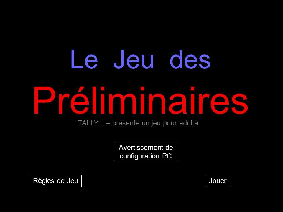 Règles de Jeu Le Jeu des Préliminaires Jouer TALLY. – présente un jeu pour adulte Avertissement de configuration PC