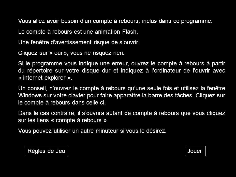 Règles de JeuJouer Vous allez avoir besoin dun compte à rebours, inclus dans ce programme. Le compte à rebours est une animation Flash. Une fenêtre da