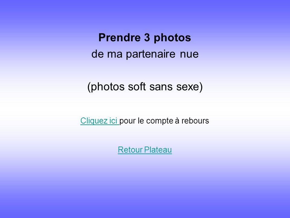 Prendre 3 photos de ma partenaire nue (photos soft sans sexe) Cliquez ici Cliquez ici pour le compte à rebours Retour Plateau