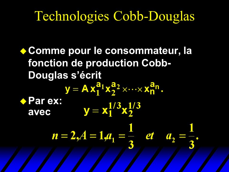 Technologies Cobb-Douglas Comme pour le consommateur, la fonction de production Cobb- Douglas sécrit Par ex: avec