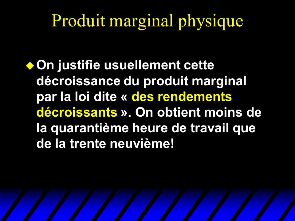 Produit marginal physique On justifie usuellement cette décroissance du produit marginal par la loi dite « des rendements décroissants ». On obtient m