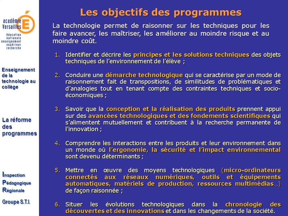 La réforme des programmes I nspection P édagogique R égionale Groupe S.T.I. Enseignement de la technologie au collège Les objectifs des programmes La