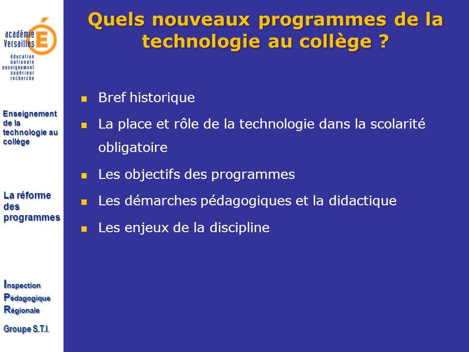 La réforme des programmes I nspection P édagogique R égionale Groupe S.T.I. Enseignement de la technologie au collège Quels nouveaux programmes de la