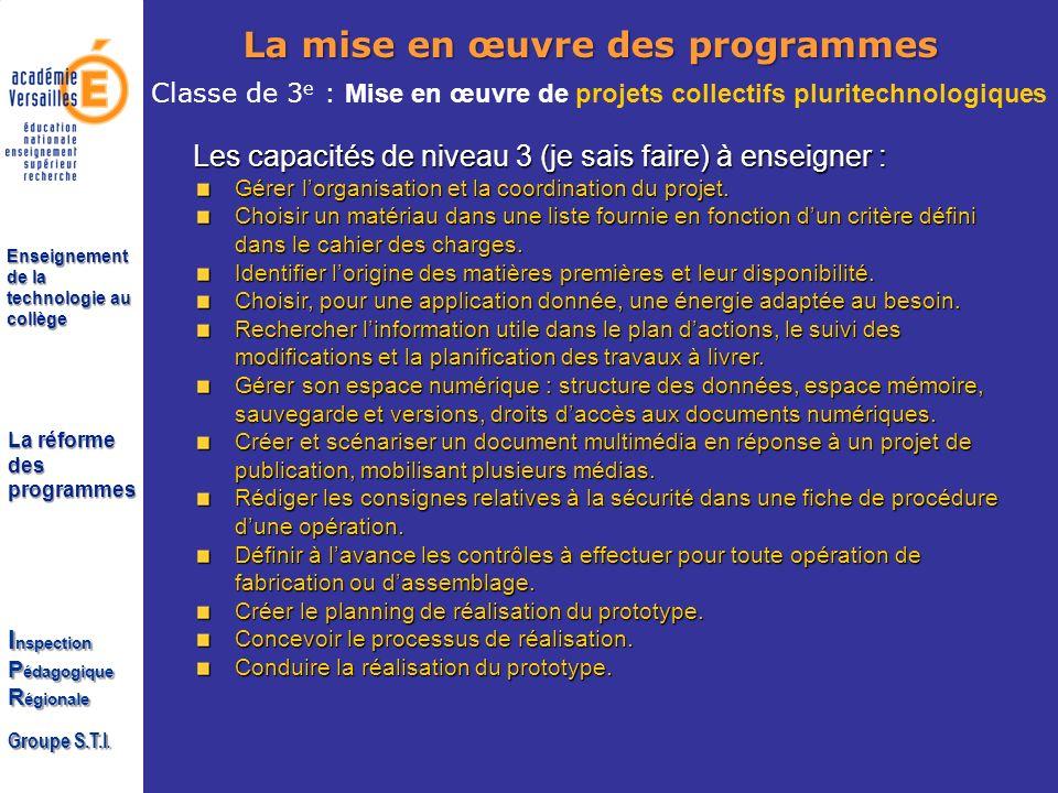 La réforme des programmes I nspection P édagogique R égionale Groupe S.T.I. Enseignement de la technologie au collège Les capacités de niveau 3 (je sa