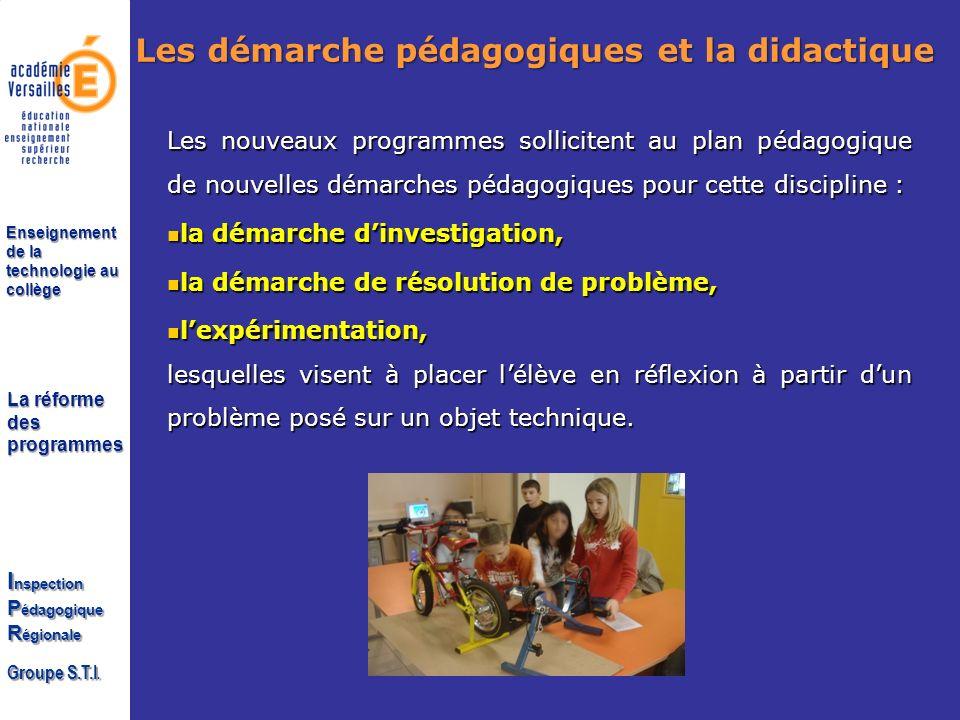 La réforme des programmes I nspection P édagogique R égionale Groupe S.T.I. Enseignement de la technologie au collège Les démarche pédagogiques et la