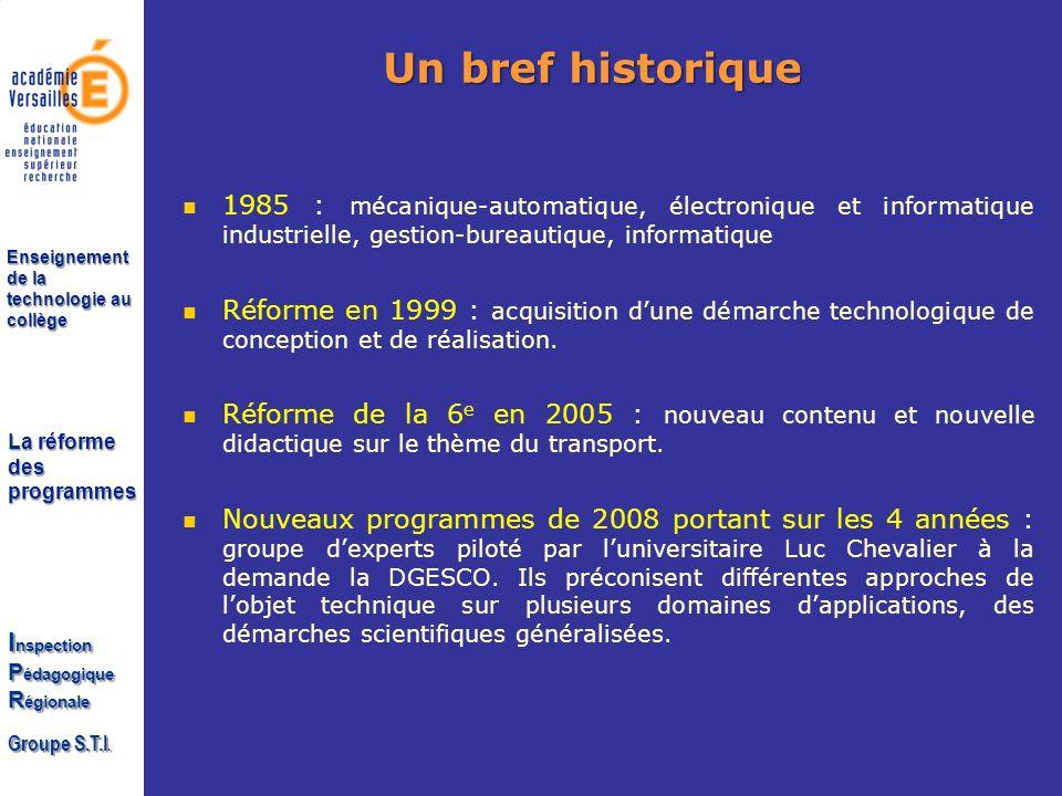La réforme des programmes I nspection P édagogique R égionale Groupe S.T.I. Enseignement de la technologie au collège Un bref historique 1985 : mécani