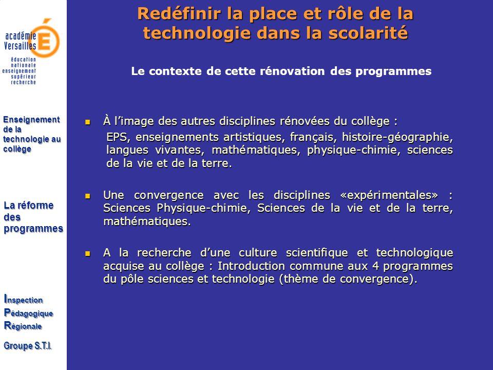La réforme des programmes I nspection P édagogique R égionale Groupe S.T.I. Enseignement de la technologie au collège À limage des autres disciplines