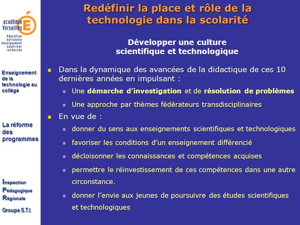 La réforme des programmes I nspection P édagogique R égionale Groupe S.T.I. Enseignement de la technologie au collège Développer une culture scientifi
