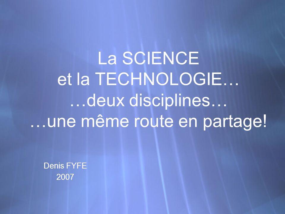 La SCIENCE et la TECHNOLOGIE… …deux disciplines… …une même route en partage.