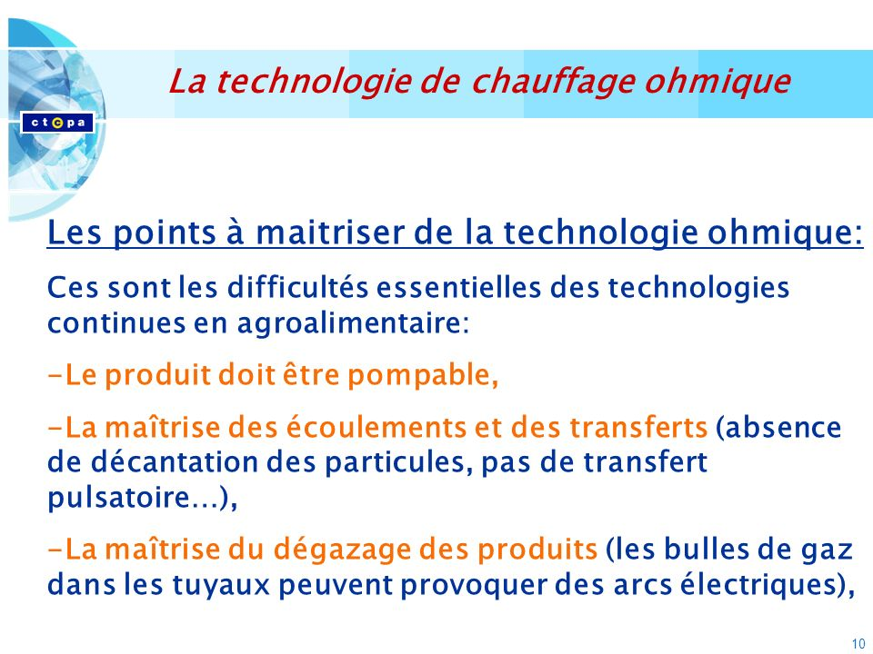 10 La technologie de chauffage ohmique Les points à maitriser de la technologie ohmique: Ces sont les difficultés essentielles des technologies contin