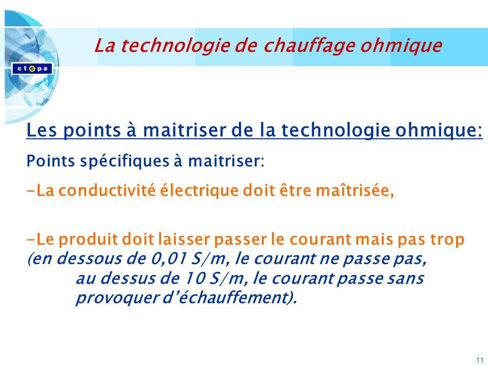 11 La technologie de chauffage ohmique Les points à maitriser de la technologie ohmique: Points spécifiques à maitriser: -La conductivité électrique d