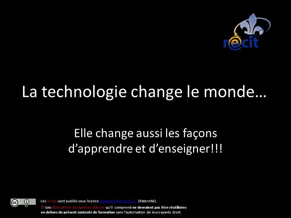 La technologie change le monde… Elle change aussi les façons dapprendre et denseigner!!! Les textes sont publiés sous licence Creative Commons 2.5 (Pa
