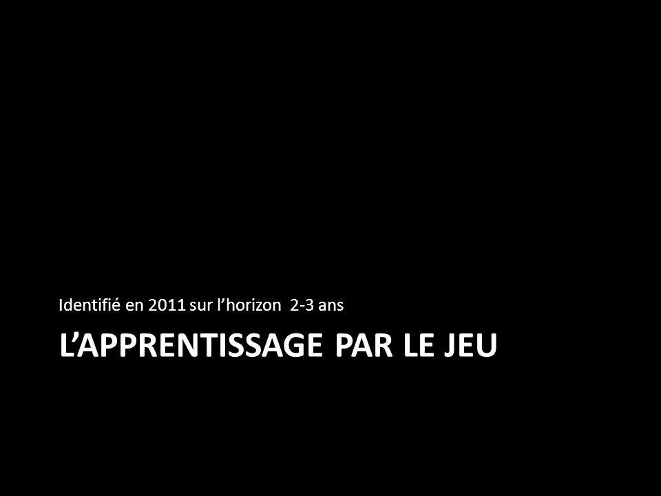 LAPPRENTISSAGE PAR LE JEU Identifié en 2011 sur lhorizon 2-3 ans
