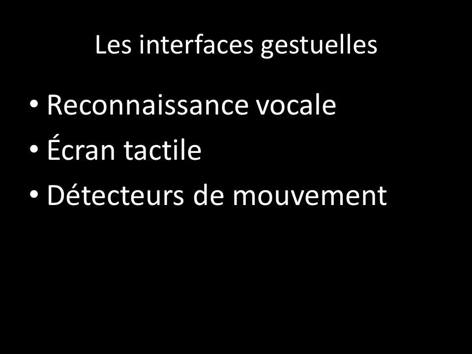 Les interfaces gestuelles Reconnaissance vocale Écran tactile Détecteurs de mouvement
